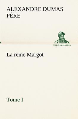 La Reine Margot Tome I