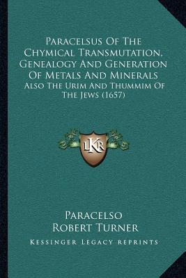 Paracelsus of the Chymical Transmutation, Genealogy and Generation of Metals and Minerals