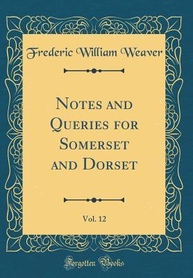 Notes and Queries for Somerset and Dorset, Vol. 12 (Classic Reprint)