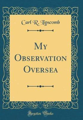 My Observation Oversea (Classic Reprint)