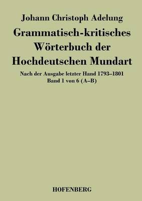 Grammatisch-kritisches Wörterbuch der Hochdeutschen Mundart