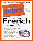 The Complete Idiot's Guide to Learning French on Your Own