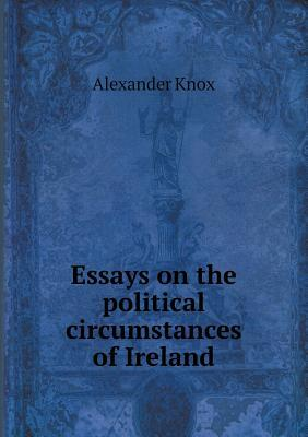 Essays on the Political Circumstances of Ireland
