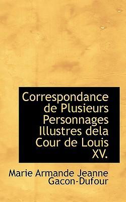 Correspondance de Plusieurs Personnages Illustres Dela Cour de Louis XV