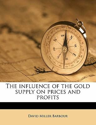 The Influence of the Gold Supply on Prices and Profits