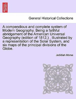 A Compendious and Complete System of Modern Geography. Being a Faithful Abridgement of the American Universal Geography (Edition of 1812,) Illust