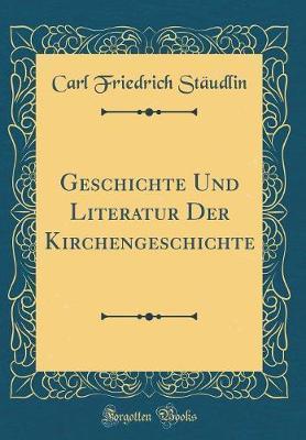 Geschichte Und Literatur Der Kirchengeschichte (Classic Reprint)