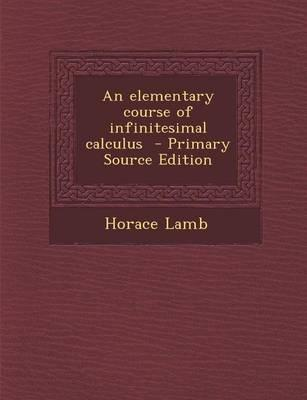 An Elementary Course of Infinitesimal Calculus - Primary Source Edition