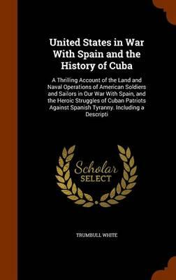 United States in War with Spain and the History of Cuba