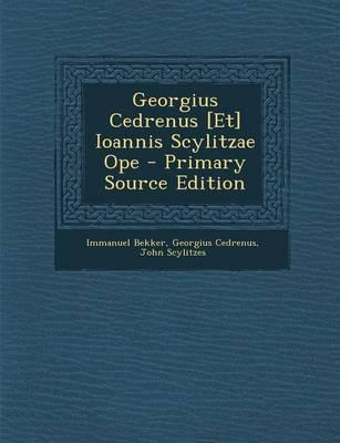 Georgius Cedrenus [Et] Ioannis Scylitzae Ope - Primary Source Edition