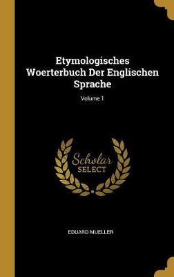 Etymologisches Woerterbuch Der Englischen Sprache; Volume 1
