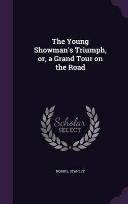 The Young Showman's Triumph, Or, a Grand Tour on the Road