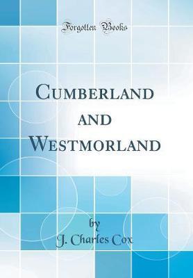 Cumberland and Westmorland (Classic Reprint)