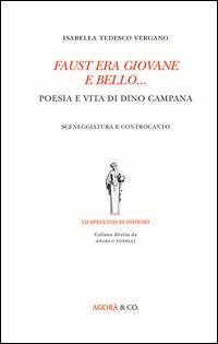 Faust era giovane e bello... Poesia e vita di Dino Campana. Sceneggiatura e controcanto
