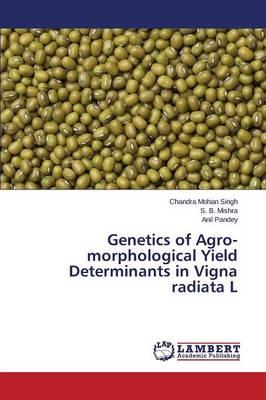 Genetics of Agro-morphological Yield Determinants in Vigna radiata L