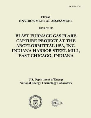 Final Environmental Assessment for the Blast Furnace Gas Flare Capture Project at the Arcelormittal USA, Inc. Indiana Harbor Steel Mill, East Chicago, Indiana