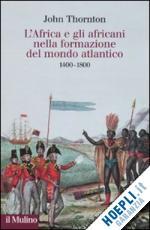 L'Africa e gli africani nella formazione del mondo atlantico. 1400-1800