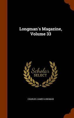 Longman's Magazine, Volume 33