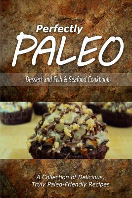 Perfectly Paleo Dessert and Fish & Seafood Cookbook