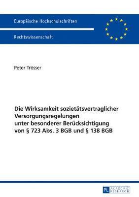 Die Wirksamkeit Sozietaetsvertraglicher Versorgungsregelungen Unter Besonderer Beruecksichtigung Von 723 Abs. 3 Bgb Und 138 Bgb