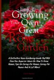 Enjoy Growing Your Own Great Rose Garden