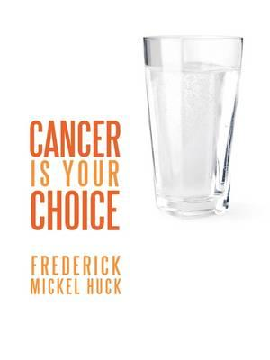 Cancer Is Your Choice