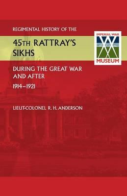 Regimental History of the 45th Rattray's Sikhs During the Great War and After. 1914-1921