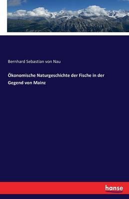 Ökonomische Naturgeschichte der Fische in der Gegend von Mainz