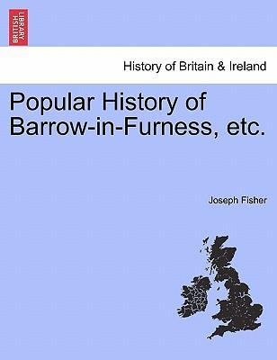 Popular History of Barrow-in-Furness, etc.