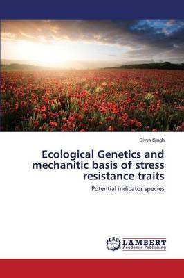 Ecological Genetics and mechanitic basis of stress resistance traits