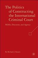The politics of constructing the international criminal court