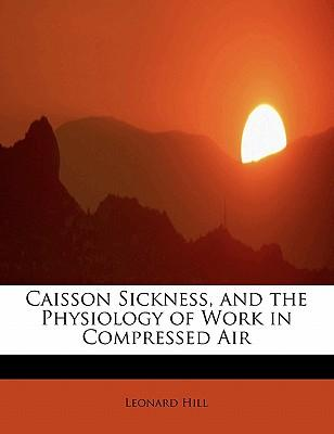 Caisson Sickness, and the Physiology of Work in Compressed Air