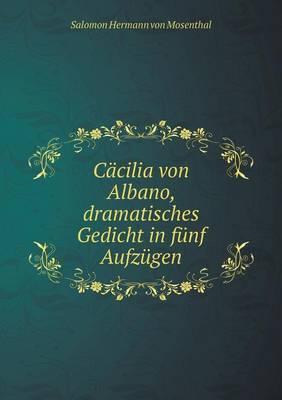 Cacilia Von Albano, Dramatisches Gedicht in Funf Aufzugen