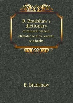 B. Bradshaw's Dictionary of Mineral Waters, Climatic Health Resorts, Sea Baths