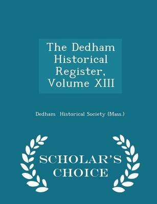 The Dedham Historical Register, Volume XIII - Scholar's Choice Edition