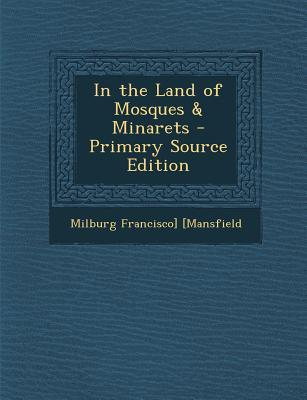 In the Land of Mosques & Minarets - Primary Source Edition