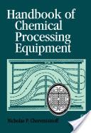 Handbook of Chemical Processing Equipment