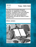 The New and Complete Newgate Calendar; Or, Malefactor's Universal Register, Containing, New and Authentic Accounts of All the Lives, Adventures, Exploits, and Last Dying-Speeches, Confessions, (as Well as Letters to Their... Volume 7 of 7