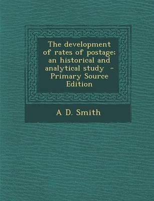 The Development of Rates of Postage; An Historical and Analytical Study