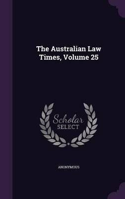 The Australian Law Times, Volume 25