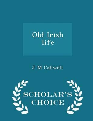 Old Irish Life - Scholar's Choice Edition