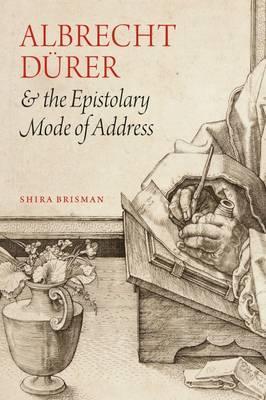 Albrecht Dürer & the Epistolary Mode of Address