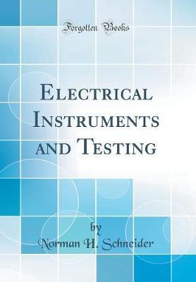 Electrical Instruments and Testing (Classic Reprint)