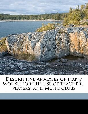 Descriptive Analyses of Piano Works, for the Use of Teachers, Players, and Music Clubs