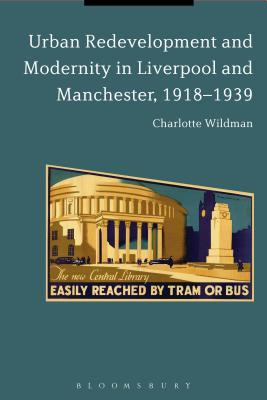 Urban Redevelopment and Modernity in Liverpool and Manchester, 1918-39