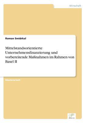 Mittelstandsorientierte Unternehmensfinanzierung und vorbereitende Maßnahmen im Rahmen von Basel II