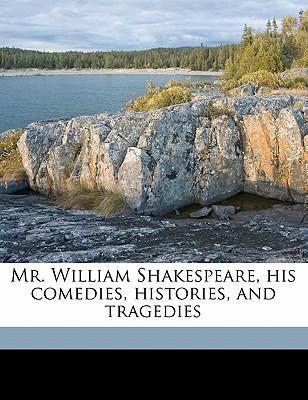 Mr. William Shakespeare, His Comedies, Histories, and Tragedies