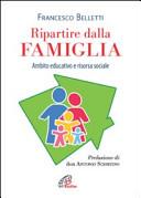Ripartire dalla famiglia. Ambito educativo e risorsa sociale
