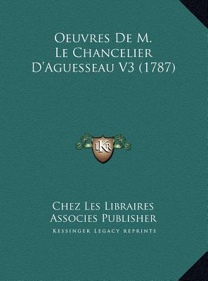 Oeuvres de M. Le Chancelier D'Aguesseau V3 (1787)