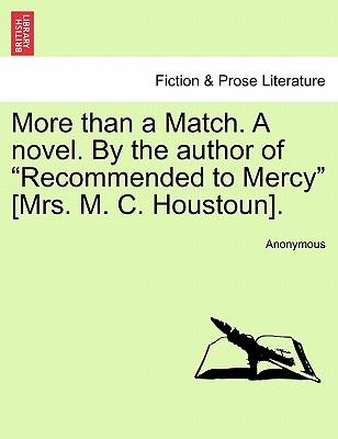 More than a Match. A novel. By the author of Recommended to Mercy [Mrs. M. C. Houstoun]. Vol. III.